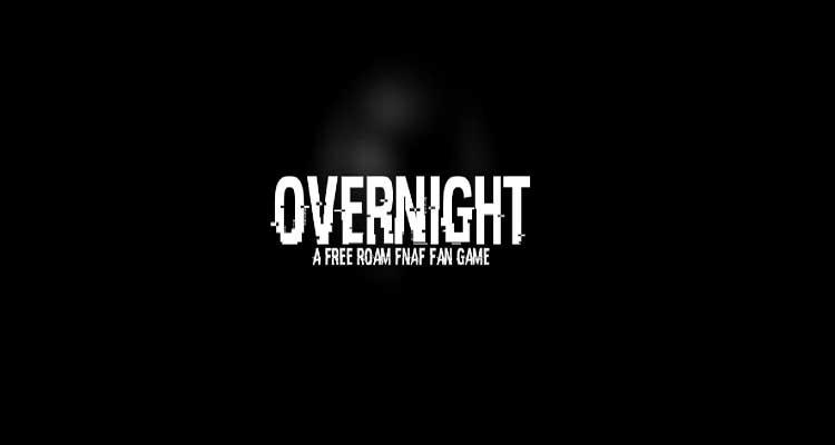 OverNight - A FREE ROAM FNAF