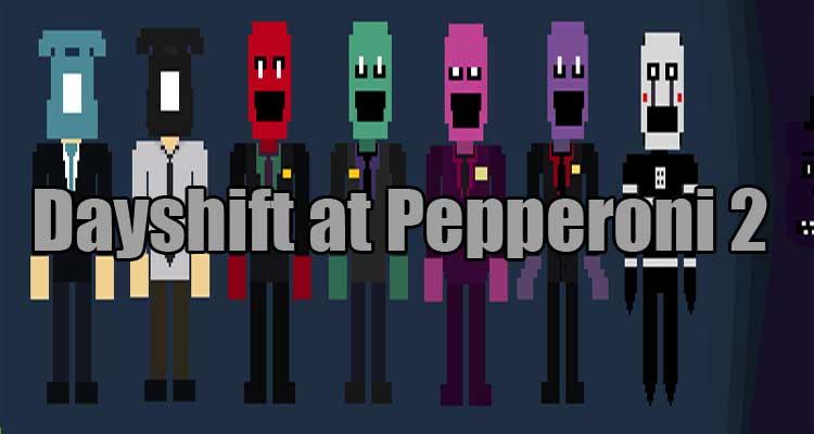 Dayshift at Pepperoni 2