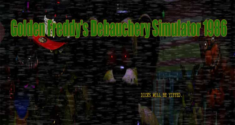 Golden Freddy's Debauchery Simulator 1986