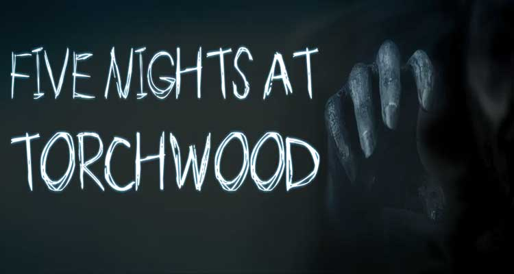 Five Nights at Torchwood