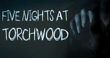 Five Nights at Torchwood (Doctor Who) Free Download