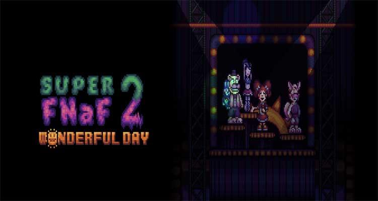 Super FNaF 2: Wonderful Day