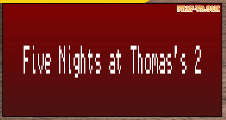 Five Nights at Thomas's 2