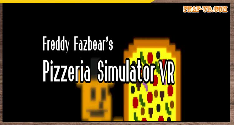 Freddy Fazbear Pizzeria Simulator VR